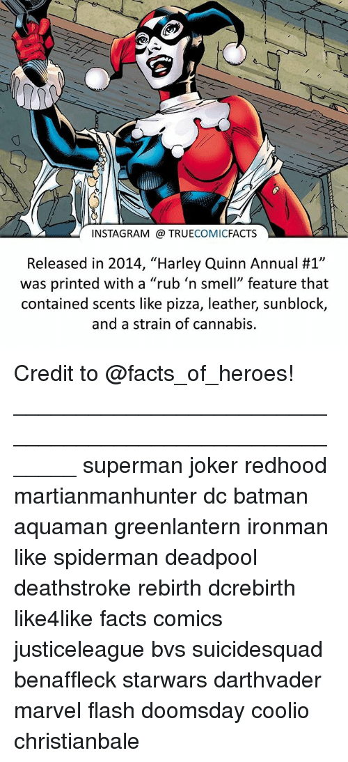 """Spidermane: INSTAGRAM TRUE  COMIC  FACTS  Released in 2014, """"Harley Quinn Annual #1""""  was printed with a """"rub 'n smell"""" feature that  contained scents like pizza, leather, sunblock,  and a strain of cannabis. Credit to @facts_of_heroes! ⠀_______________________________________________________ superman joker redhood martianmanhunter dc batman aquaman greenlantern ironman like spiderman deadpool deathstroke rebirth dcrebirth like4like facts comics justiceleague bvs suicidesquad benaffleck starwars darthvader marvel flash doomsday coolio christianbale"""