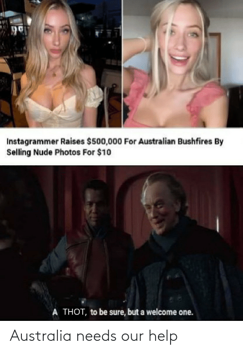 Australian: Instagrammer Raises $500,000 For Australian Bushfires By  Selling Nude Photos For $10  A THOT, to be sure, but a welcome one. Australia needs our help