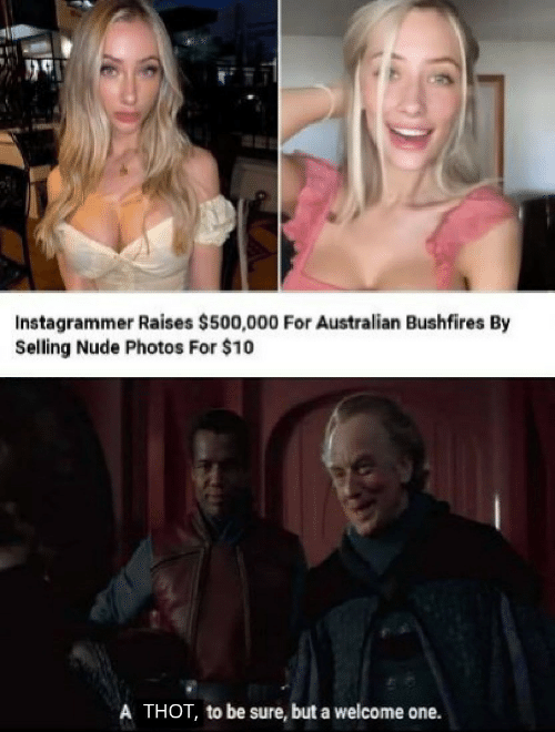 Australian: Instagrammer Raises $500,000 For Australian Bushfires By  Selling Nude Photos For $10  A THOT, to be sure, but a welcome one.