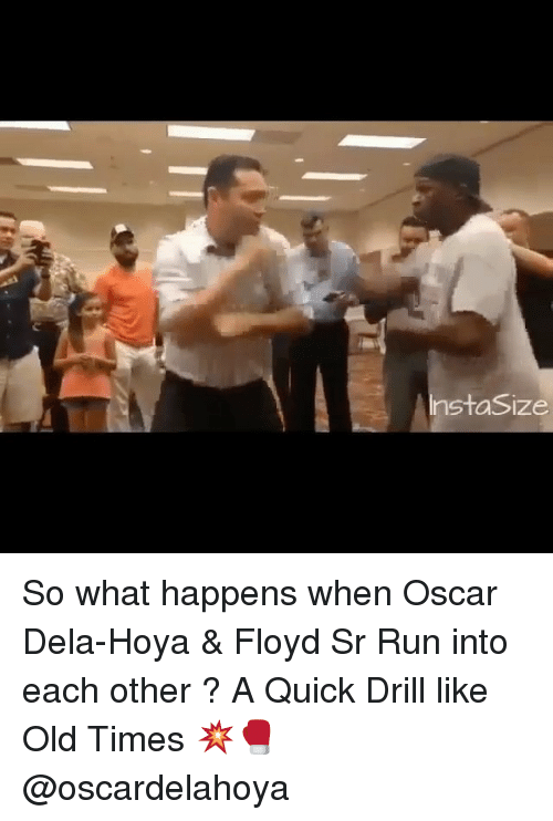 Memes, Run, and Old: InstaSize So what happens when Oscar Dela-Hoya & Floyd Sr Run into each other ? A Quick Drill like Old Times 💥🥊 @oscardelahoya