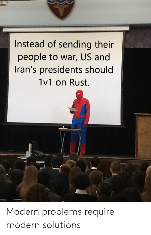 Instead Of: Instead of sending their  people to war, US and  Iran's presidents should  1v1 on Rust. Modern problems require modern solutions
