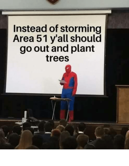 Dank, Trees, and 🤖: Instead of storming  Area 51 y'all should  go out and plant  trees Why not both?