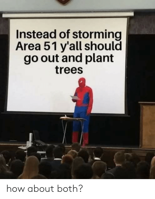 Trees, How, and Area 51: Instead of storming  Area 51 y'all should  go out and plant  trees how about both?