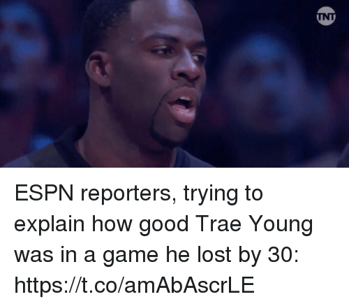 Espn, Sports, and Lost: INT ESPN reporters, trying to explain how good Trae Young was in a game he lost by 30: https://t.co/amAbAscrLE