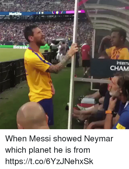 Neymar, Soccer, and Messi: Intern  CHAM When Messi showed Neymar which planet he is from https://t.co/6YzJNehxSk