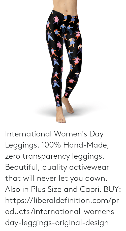Beautiful, Zero, and International Women's Day: International Women's Day Leggings.   100% Hand-Made, zero transparency leggings. Beautiful, quality activewear that will never let you down. Also in Plus Size and Capri.   BUY: https://liberaldefinition.com/products/international-womens-day-leggings-original-design
