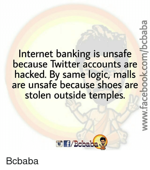 Logicalness: Internet banking is unsafe  E  because Twitter accounts are 8  hacked. By same logic, malls  are unsafe because shoes are  Q  stolen outside temples. M g Bcbaba