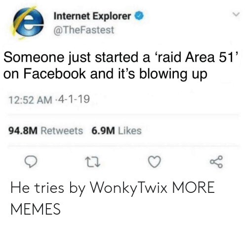Explorer: Internet Explorer  @TheFastest  Someone just started a 'raid Area 51'  on Facebook and it's blowing up  12:52 AM-4-1-19  94.8M Retweets 6.9M Likes He tries by WonkyTwix MORE MEMES