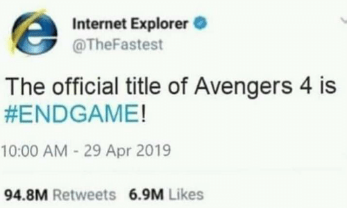 Internet, Memes, and Avengers: Internet Explorer  @TheFastest  The official title of Avengers 4 is  #ENDGAME!  10:00 AM 29 Apr 2019  94.8M Retweets 6.9M Likes