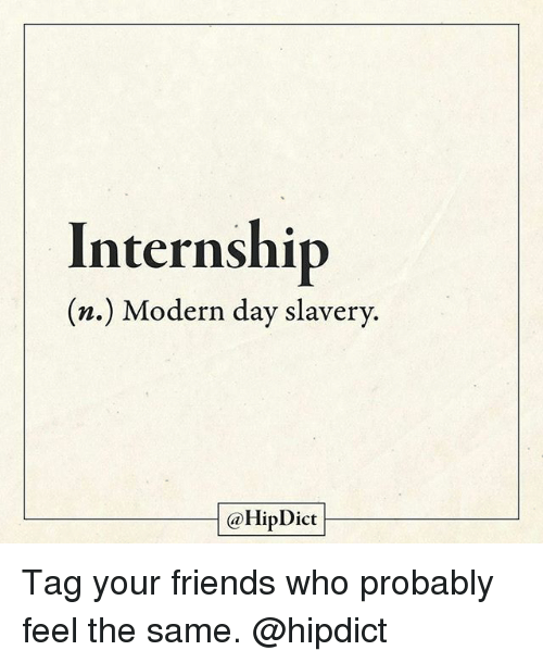 Friends, Memes, and 🤖: Internship  (n.) Modern day slavery.  @HipDict Tag your friends who probably feel the same. @hipdict