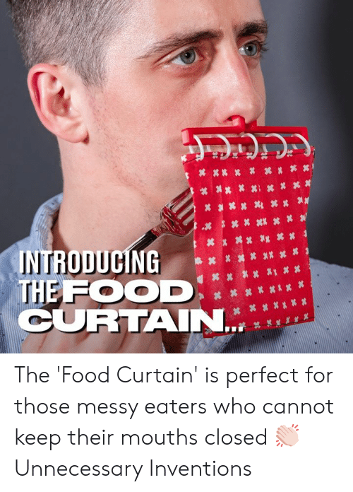 inventions: INTRODUCING ……筭其  THE FOOD  CURTAIN The 'Food Curtain' is perfect for those messy eaters who cannot keep their mouths closed 👏🏻  Unnecessary Inventions