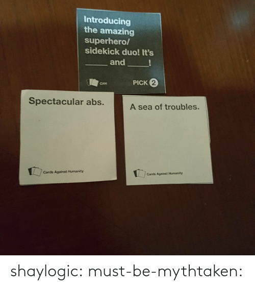 jpg: Introducing  the amazing  superhero/  sidekick duo! It's  and  PICK 2  CAN  Spectacular abs.  A sea of troubles.  Cards Against Humanity  Cards Against Humanity shaylogic: must-be-mythtaken: