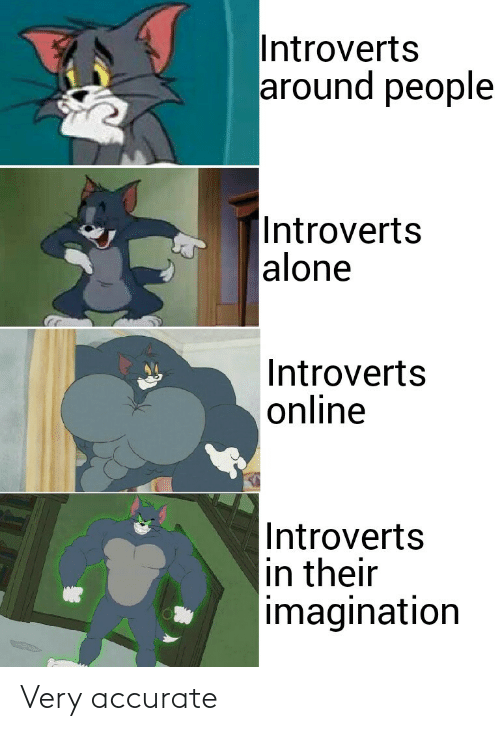 online: Introverts  around people  |Introverts  alone  Introverts  online  Introverts  in their  imagination Very accurate