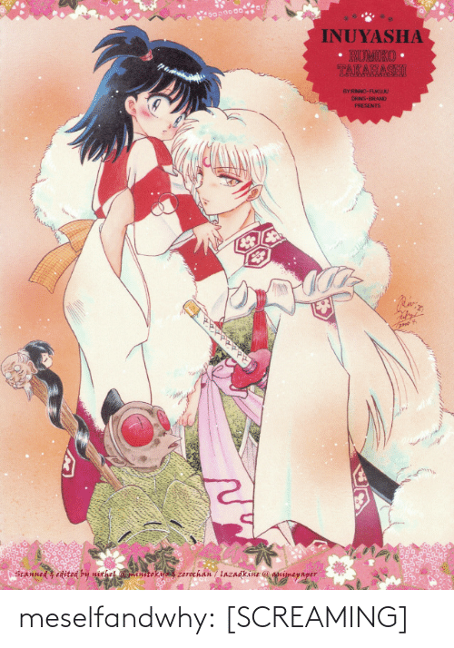 presents: INUYASHA  • RUMKO •  TAKAHASHI  BYRNNO-FUKUJ  RINS BRAND  PRESENTS  Scanned edited by nixhel minitokya zerochan / lazadkine @ prignepaper meselfandwhy:  [SCREAMING]