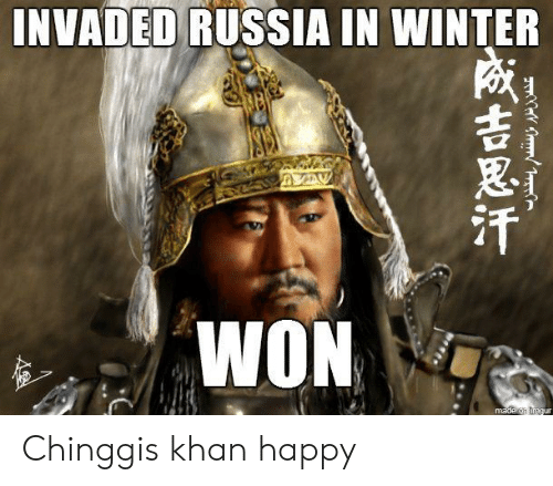 Winter, Happy, and Russia: INVADED RUSSIA IN WINTER  WON  made g thgur  -夜吉思汗一 Chinggis khan happy