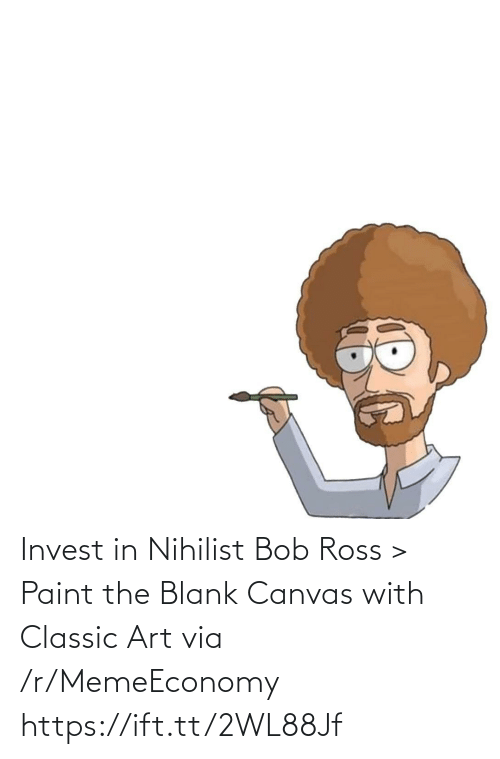 classic: Invest in Nihilist Bob Ross > Paint the Blank Canvas with Classic Art via /r/MemeEconomy https://ift.tt/2WL88Jf