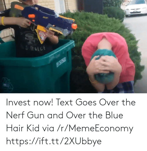 Goes: Invest now! Text Goes Over the Nerf Gun and Over the Blue Hair Kid via /r/MemeEconomy https://ift.tt/2XUbbye