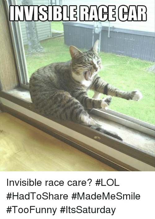Lol, Race, and Car: INVISIBLE RACE CAR Invisible race care? #LOL #HadToShare #MadeMeSmile #TooFunny #ItsSaturday