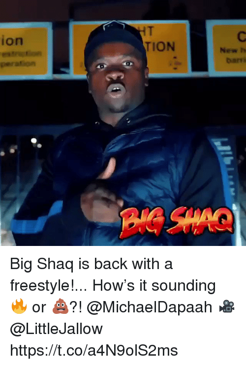 Shaq, Back, and How: ion  TION  New h  Darr Big Shaq is back with a freestyle!... How's it sounding 🔥 or 💩?! @MichaelDapaah 🎥 @LittleJallow https://t.co/a4N9olS2ms