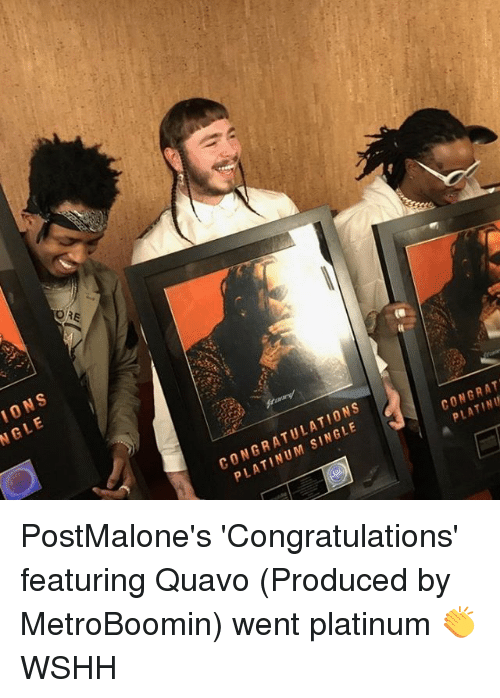 Congrations: IONS  NGLE  CONGRATULATIONS  PLATINUM SINGLE  CONGRAT  PLATINU  o PostMalone's 'Congratulations' featuring Quavo (Produced by MetroBoomin) went platinum 👏 WSHH