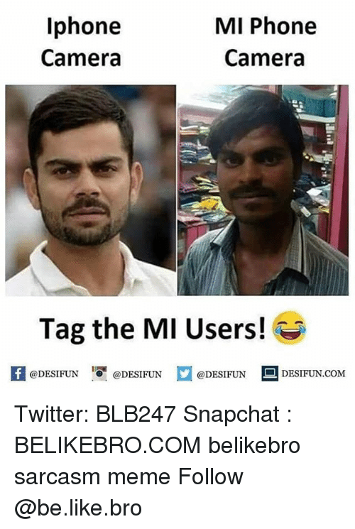 Be Like, Iphone, and Meme: Iphone  Camera  MI Phone  Camera  Tag the MI Users!  K @DESIFUN 1สุ @DESIFUN @DESIFUN DESIFUN.COM Twitter: BLB247 Snapchat : BELIKEBRO.COM belikebro sarcasm meme Follow @be.like.bro
