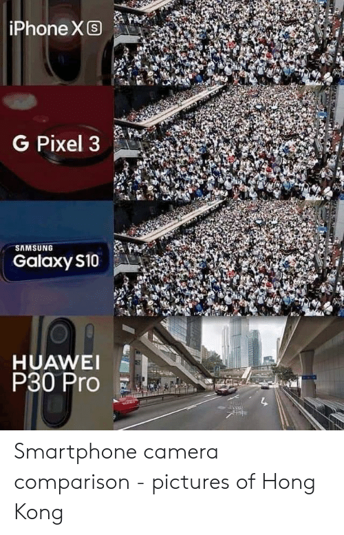 comparison: iPhone XS  G Pixel 3  SAMSUNG  Galaxy S10  HUAWEI  P30 Pro Smartphone camera comparison - pictures of Hong Kong