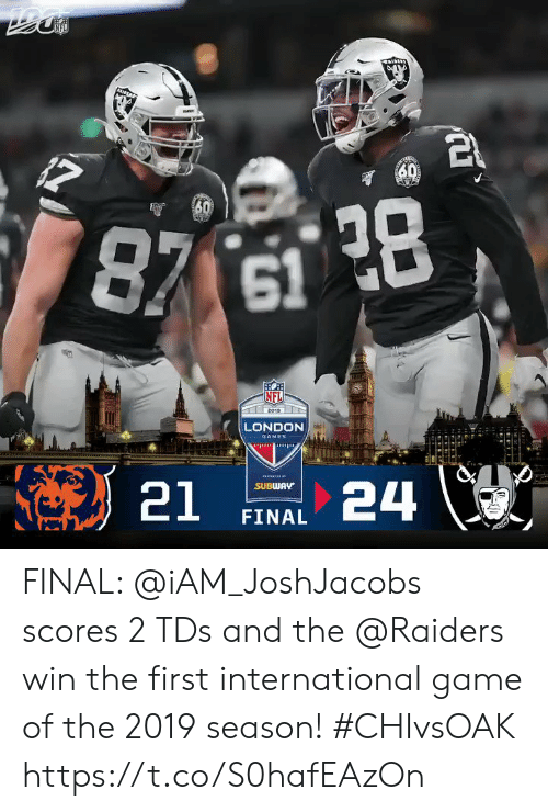 Memes, Nfl, and Subway: IPLA  60  30  87 61 28  (NFL  2019  LONDON  GAMES  24  SUBWAY  21  FINAL FINAL: @iAM_JoshJacobs scores 2 TDs and the @Raiders win the first international game of the 2019 season! #CHIvsOAK https://t.co/S0hafEAzOn
