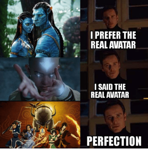 Funny, Avatar, and The Real: IPREFER THE  REAL AVATAR  I SAID THE  REAL AVATAR  PERFECTION