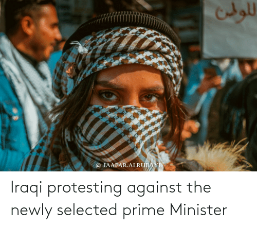Iraqi: Iraqi protesting against the newly selected prime Minister