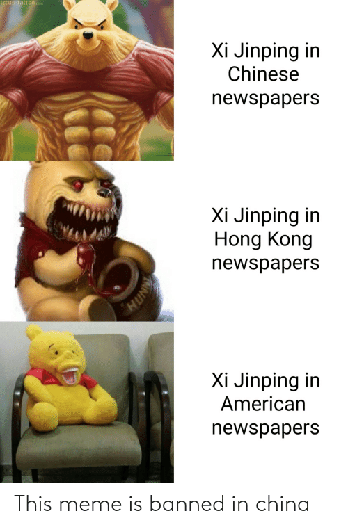 Banned: ircus-tatto0.com  Xi Jinping in  Chinese  newspapers  Xi Jinping in  Hong Kong  newspapers  Xi Jinping in  American  newspapers  ANNH This meme is banned in china