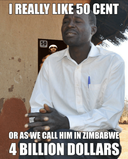 zimbabwe: IREALLY LIKE 50 CENT  50  CENT  OR AS WE CALL HIM IN ZIMBABWE  4 BILLION DOLLARS