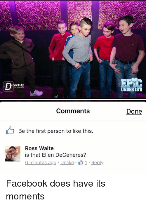 Ellen Degenerate: irect-fx  photography  UNDER 188   Comments  Be the first person to like this  Ross Waite  is that Ellen DeGeneres?  6 minutes ago Unlike 1 Reply  Done Facebook does have its moments