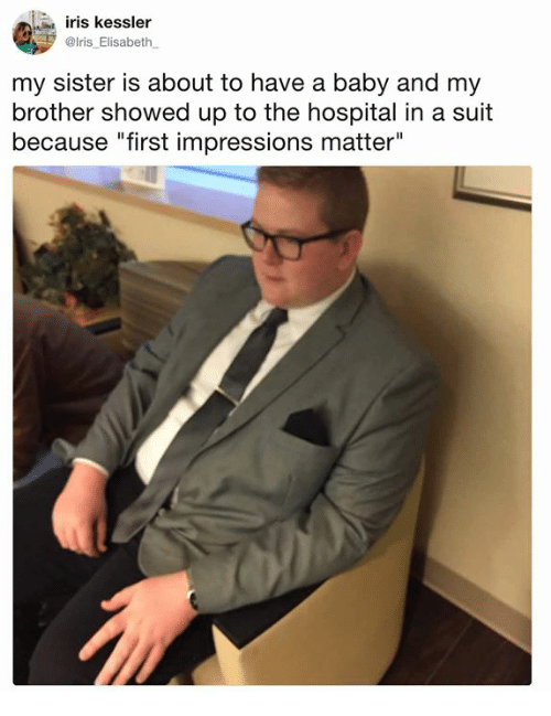 "Dank, Hospital, and Iris: iris kessler  @lris_Elisabeth  my sister is about to have a baby and my  brother showed up to the hospital in a suit  because ""first impressions matter"""