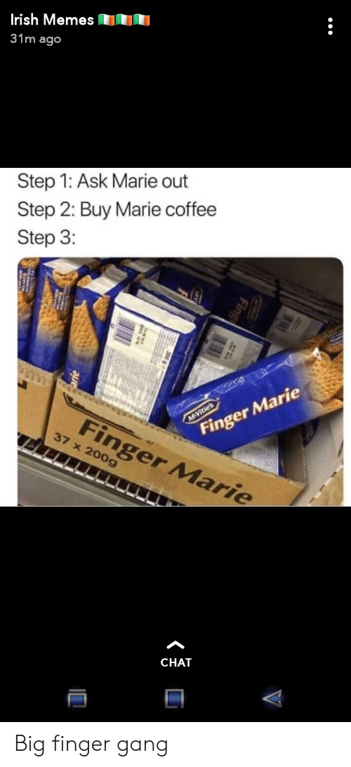 Irish, Memes, and Gang: Irish Memes  31m ago  Step 1: Ask Marie out  Step 2: Buy Marie coffee  Step 3:  Finger Marie  Finger Marie  MAVitie's  37 x 200g  CHAT  Fin Big finger gang