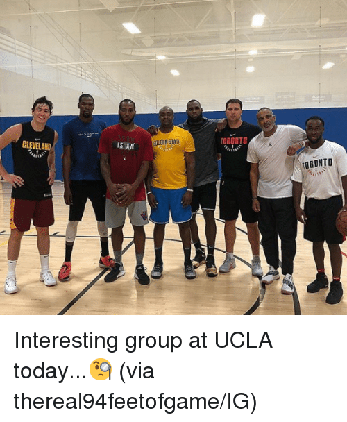 Golden State, Today, and Toronto: IS AN  GOLDEN STATE  TORONTO  TORONTO Interesting group at UCLA today...🧐  (via thereal94feetofgame/IG)