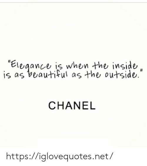 """Chanel: is as beautiful as the outside.""""  CHANEL https://iglovequotes.net/"""