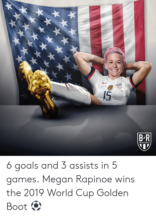 Football, Goals, and Megan: IS  BR  FOOTBALL 6 goals and 3 assists in 5 games.  Megan Rapinoe wins the 2019 World Cup Golden Boot ⚽️