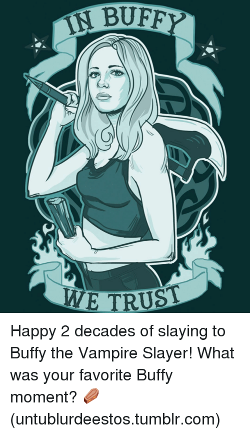 Memes, Slayer, and 🤖: IS BUFF  METRUS Happy 2 decades of slaying to Buffy the Vampire Slayer! What was your favorite Buffy moment? ⚰️ (untublurdeestos.tumblr.com)