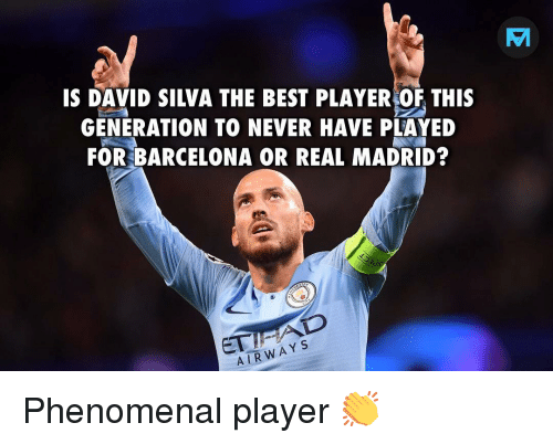 phenomenal: IS DAVID SILVA THE BEST PLAYER OF THIs  GENERATION TO NEVER HAVE PLAYED  FOR BARCELONA OR REAL MADRID?  os  ET  AIRWAY s Phenomenal player 👏