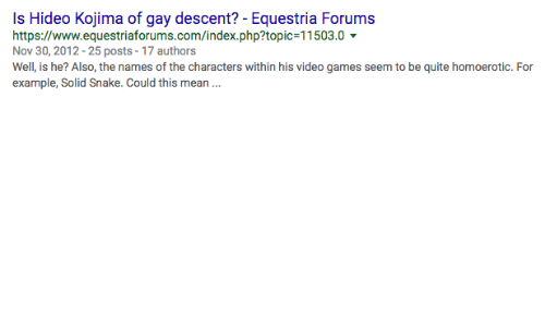 Forums: Is Hideo Kojima of gay descent? -Equestria Forums  https://www.equestriaforums.com/index.php?topic-11503.0  Nov 30,2012-25 posts-17 authors  example, Solid Snake. Could this mean.