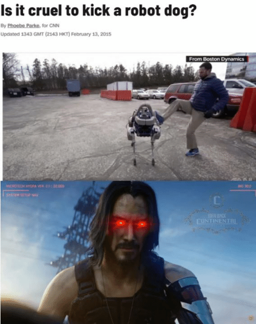 cnn.com, John Wick, and Memes: Is it cruel to kick a robot dog?  By Phoebe Parke, for CNN  Updated 1343 GMT (2143 HKT) February 13, 2015  From Boston Dynamics  MCROTECH HYDRA VER 21220  N 302  SYSTEM GETUP NA  JOHN WICK  CONTINENTRI