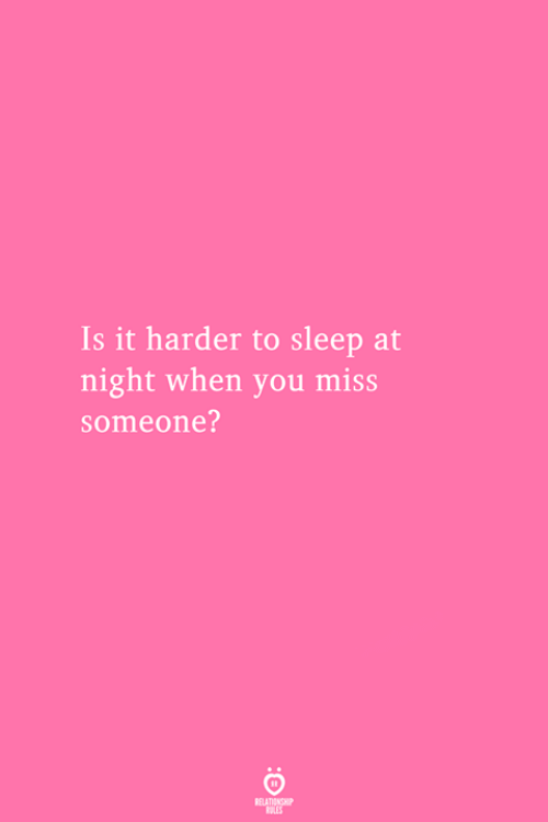 Sleep, You, and Miss: Is it harder to sleep at  night when you miss  someone?