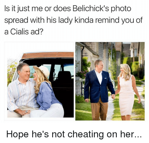 Not Cheating: Is it just me or does Belichick's photo  spread with his lady kinda remind you of  a Cialis ad? Hope he's not cheating on her...