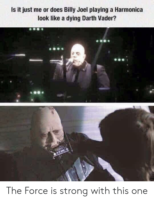 Darth Vader, Strong, and Billy Joel: Is it just me or does Billy Joel playing a Harmonica  look like a dying Darth Vader? The Force is strong with this one