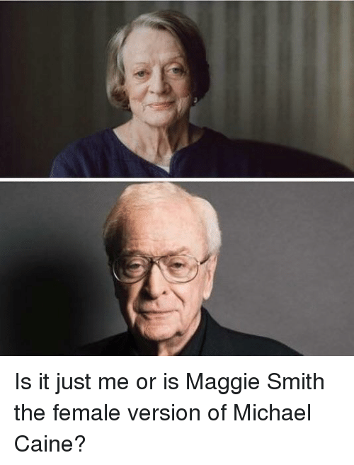 Funny, Michael, and Maggie Smith