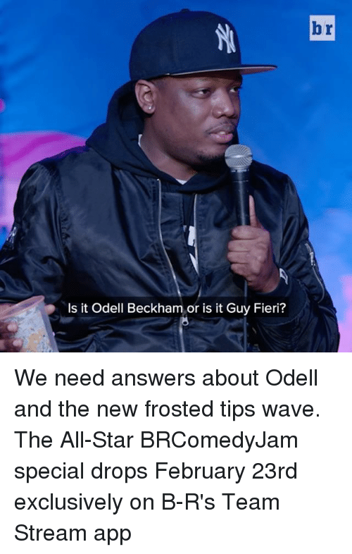 All Star, Guy Fieri, and Sports: Is it Odell Beckham or is it Guy Fieri?  br We need answers about Odell and the new frosted tips wave. The All-Star BRComedyJam special drops February 23rd exclusively on B-R's Team Stream app