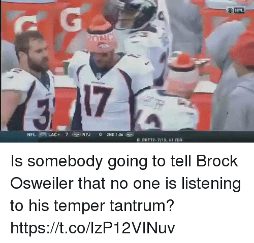 Nfl, Brock, and Brock Osweiler: Is somebody going to tell Brock Osweiler that no one is listening to his temper tantrum? https://t.co/lzP12VINuv