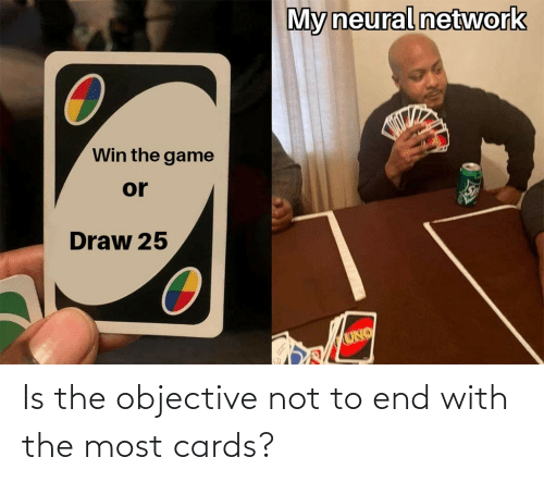 objective: Is the objective not to end with the most cards?