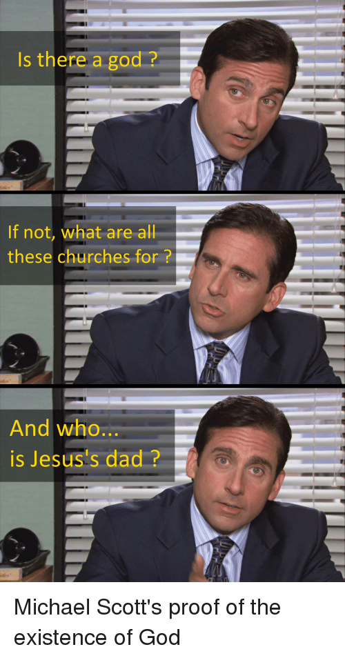God, The Office, and Michael: Is there a god?  If not, what are all  these churches for?  And who...  is Jesus's dd? Michael Scott's proof of the existence of God