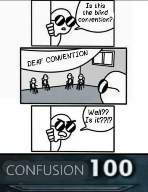 convention: Is this  the blind  convention?  DEAF CONVENTION  Well??  Is it??1?  CONFUSION 100